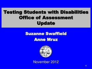 Testing Students with Disabilities Office of Assessment Update