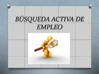BÚSQUEDA ACTIVA DE EMPLEO