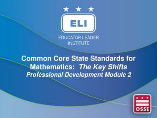Common Core State Standards for Mathematics:   The Key  Shifts Professional Development Module 2