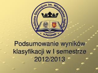 Podsumowanie wyników klasyfikacji w I semestrze 2012/2013