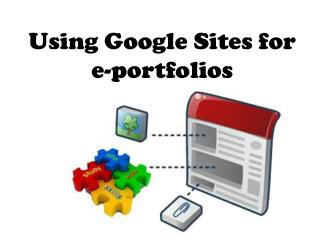 Using Google Sites for  e -portfolios