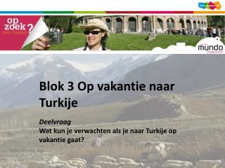 Blok 3 Op vakantie naar Turkije Deelvraag