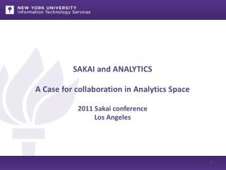 SAKAI and ANALYTICS A Case for collaboration in Analytics Space 2011 Sakai conference Los Angeles