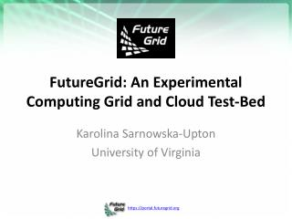 FutureGrid: An Experimental  Computing Grid and Cloud  Test-Bed