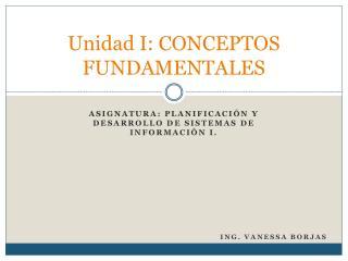 Unidad I: CONCEPTOS FUNDAMENTALES