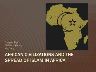 African Civilizations and the Spread of Islam in Africa