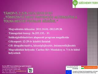 Megvalósítás időszaka: 2011.10.01.-2013.09.30. Támogatási összeg: 36.255.135,-  Ft