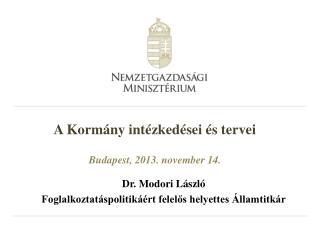 Dr. Modori László Foglalkoztatáspolitikáért felelős helyettes Államtitkár
