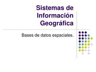 Sistemas de Informaci�n Geogr�fica