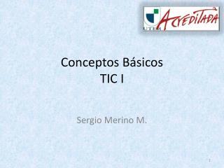 Conceptos Básicos TIC I