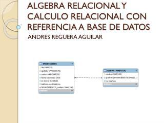 ALGEBRA RELACIONAL Y CALCULO RELACIONAL CON REFERENCIA A BASE DE DATOS