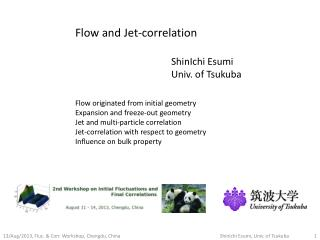 Flow and Jet-correlation 						ShinIchi Esumi 					Univ. of Tsukuba