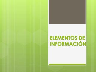 ELEMENTOS DE  INFORMACIÓN