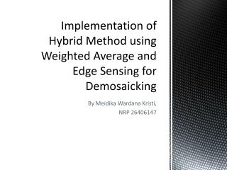 Implementation of Hybrid Method  using  Weighted Average and Edge Sensing  for  Demosaicking
