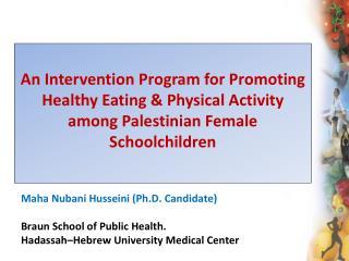 Maha Nubani Husseini (Ph.D. Candidate) Braun School of Public Health.
