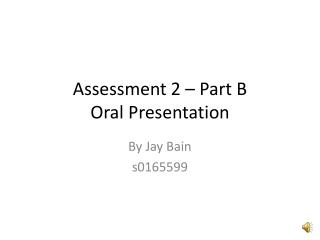 Assessment 2 – Part B Oral Presentation