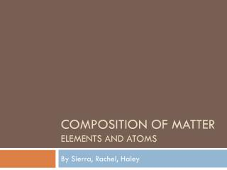 Composition of Matter Elements and Atoms