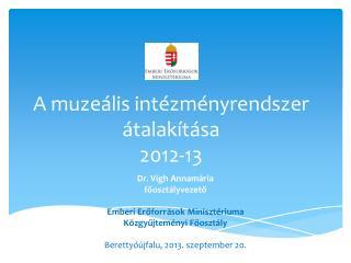 A muzeális intézményrendszer átalakítása 2012-13