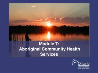 Module 7:   Aboriginal Community Health Services