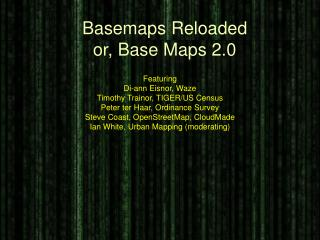 Basemaps  Reloaded or, Base Maps 2.0