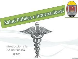 Introducción a la Salud Pública. SP101
