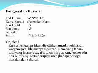 Pengenalan Kursus Kod Kursus        : MPW2143 Nama Kursus     :  Pengajian  Islam