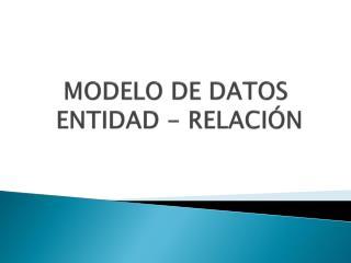 MODELO DE DATOS  ENTIDAD - RELACIÓN