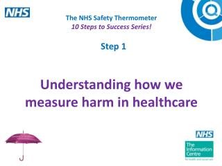 The NHS Safety Thermometer 10 Steps to Success Series      Understanding how we measure harm in healthcare