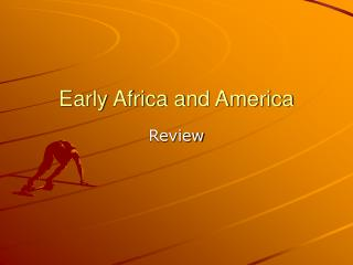 Early Africa and America Review