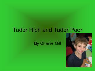 Tudor Rich and Tudor Poor
