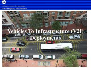 Vehicles To Infrastructure (V2I) Deployments