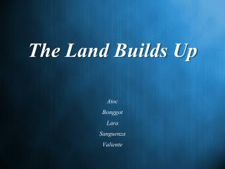 The Land Builds Up