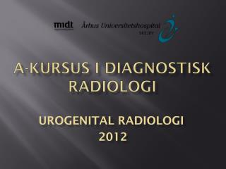 A-KURSUS I DIAGNOSTISK RADIOLOGI