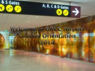 Welcome  to GRCC Airport Greeter  Orientation 2014