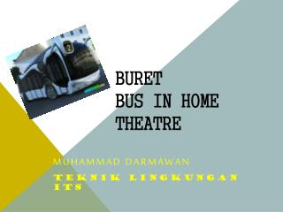 BuReT  Bus In Home Theatre