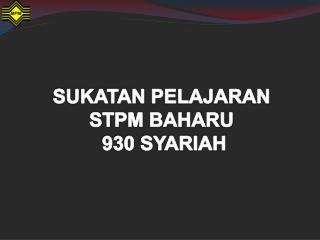 SUKATAN  PELAJARAN  STPM BAHARU 930 SYARIAH