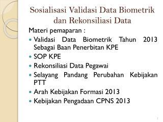 Sosialisasi Validasi Data Biometrik dan Rekonsiliasi Data