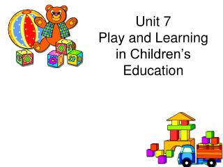 Unit 7 Play and Learning in Children�s Education