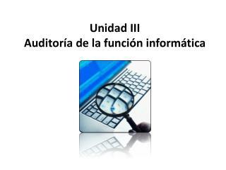 Unidad III Auditoría  de la función informática