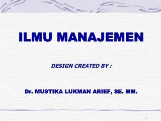 DESIGN CREATED BY : Dr .  MUSTIKA LUKMAN ARIEF,  SE.  MM.