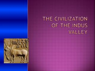 The civilization of the Indus Valley
