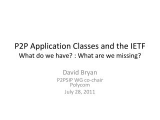 P2P Application Classes and the IETF What do we have? : What are we missing?