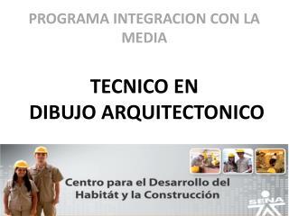 PROGRAMA INTEGRACION CON LA MEDIA TECNICO EN  DIBUJO ARQUITECTONICO