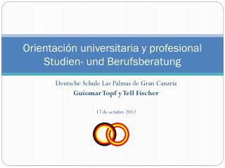 Orientación universitaria y profesional Studien- und Berufsberatung