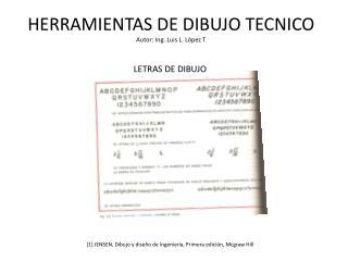 HERRAMIENTAS DE DIBUJO  TECNICO Autor: Ing. Luis L. L�pez T
