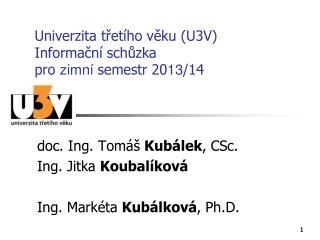 Univerzita třetího věku (U3V) Informační schůzka pro  zimní  semestr 20 13 /14