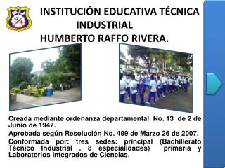INSTITUCIÓN EDUCATIVA TÉCNICA INDUSTRIAL HUMBERTO RAFFO RIVERA.
