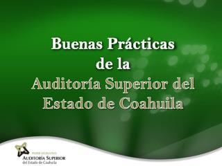 Buenas Pr�cticas  de la  Auditor�a Superior del Estado de Coahuila