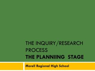 The INQUIRY/RESEARCH PROCESS  The  Planniing   Stage