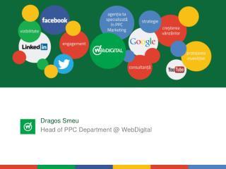 Dragos Smeu Head of PPC Department @  WebDigital
